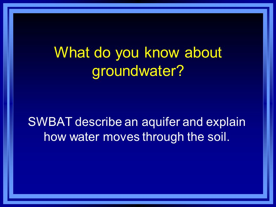What do you know about groundwater.