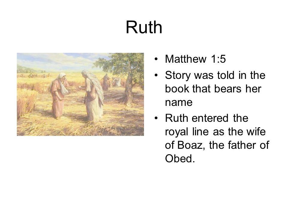 Bathsheba Matthew 1:6 Story was told in 2 Samuel 11 Bathsheba entered the royal harem and later became the queen-mother through Solomon s reign.