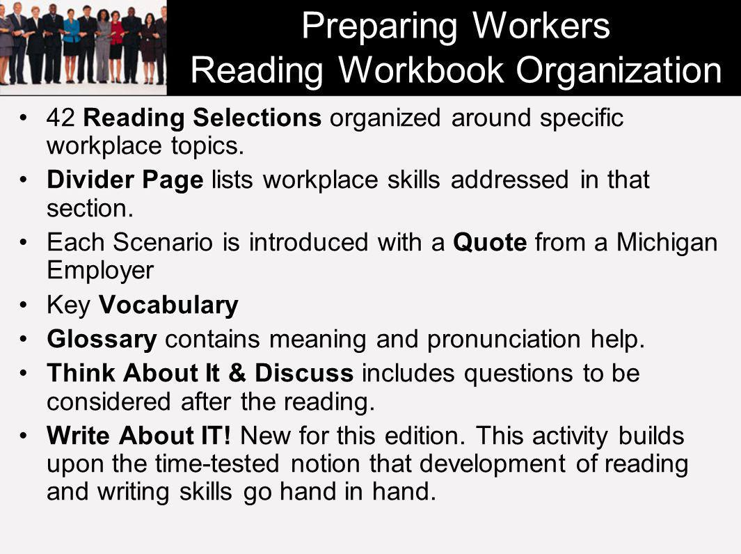 Preparing Workers Reading Workbook Organization Reading Selections42 Reading Selections organized around specific workplace topics.