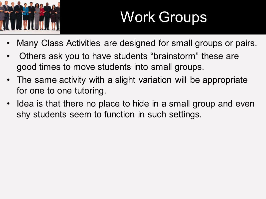 Work Groups Many Class Activities are designed for small groups or pairs.