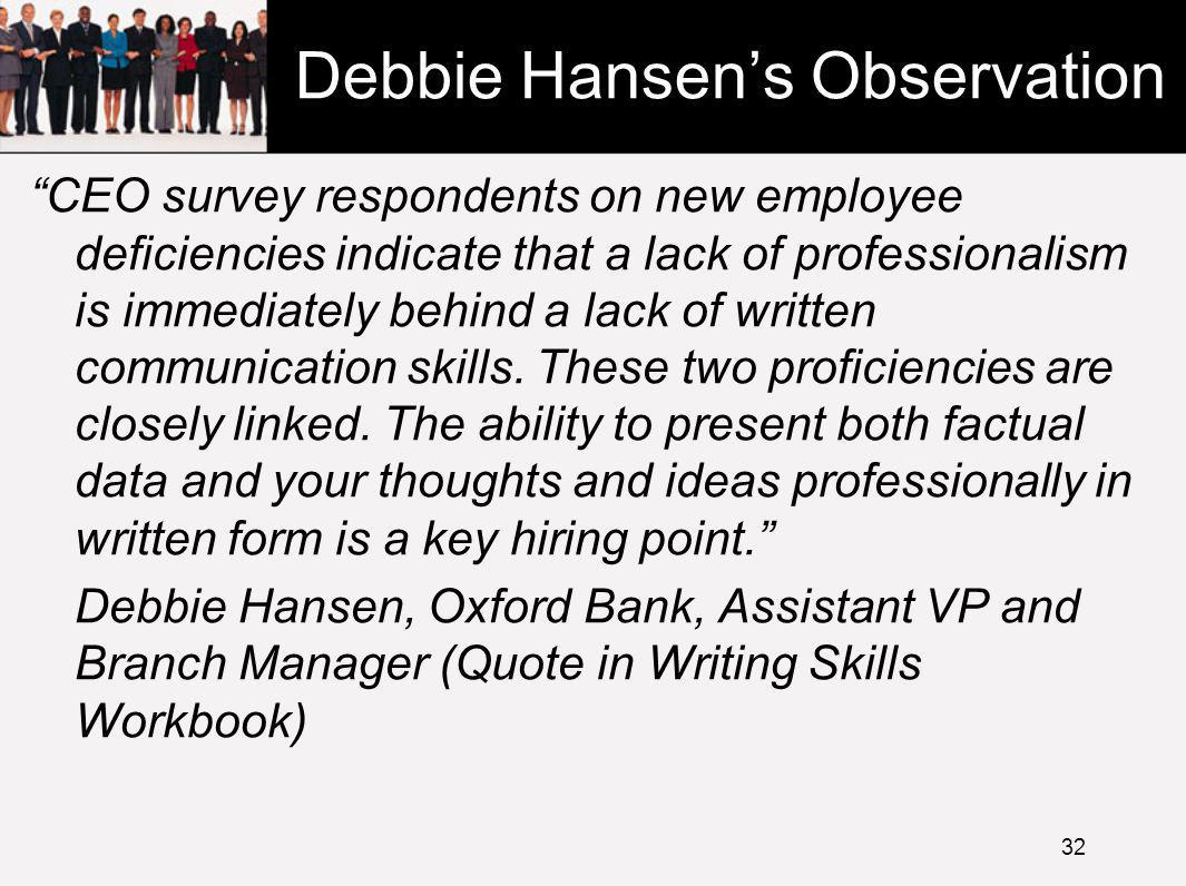 Debbie Hansen's Observation CEO survey respondents on new employee deficiencies indicate that a lack of professionalism is immediately behind a lack of written communication skills.