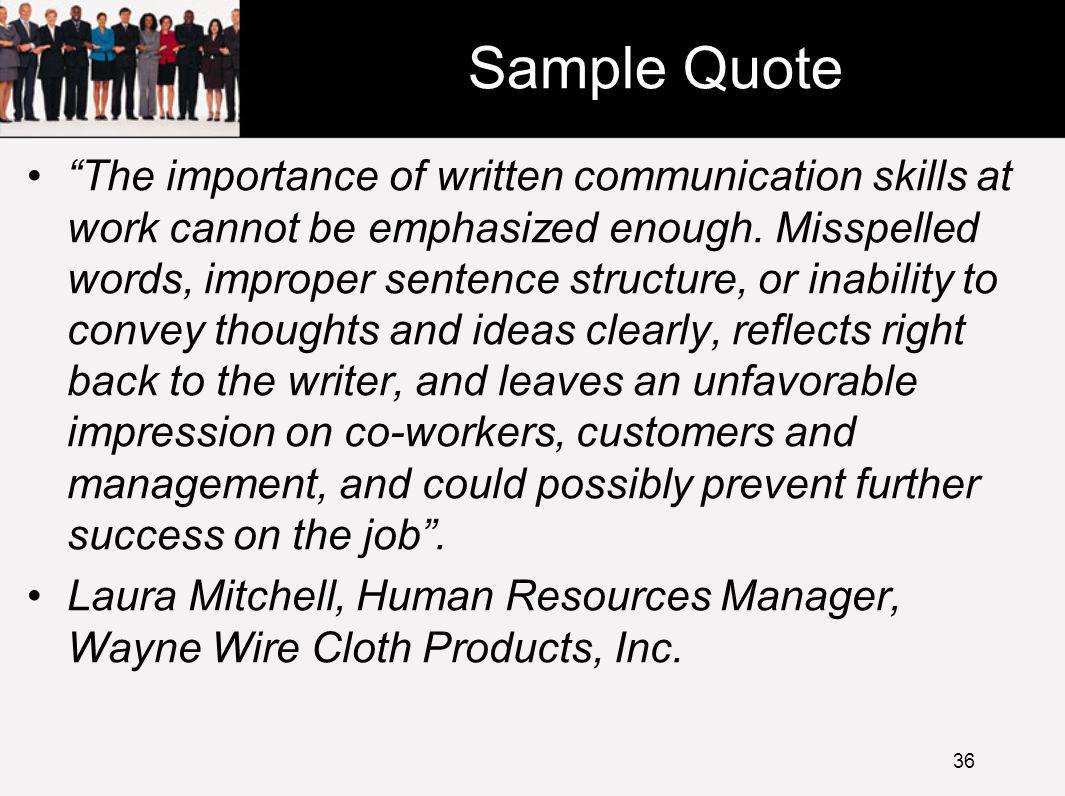 Sample Quote The importance of written communication skills at work cannot be emphasized enough.