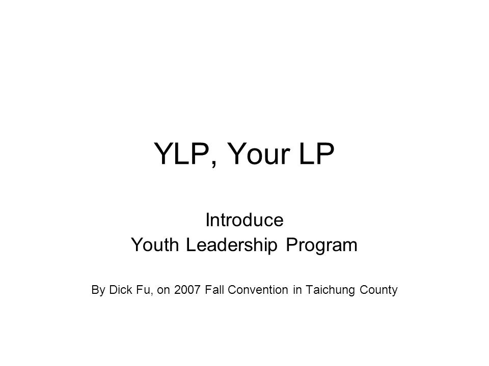YLP, Your LP Introduce Youth Leadership Program By Dick Fu, on 2007 Fall Convention in Taichung County