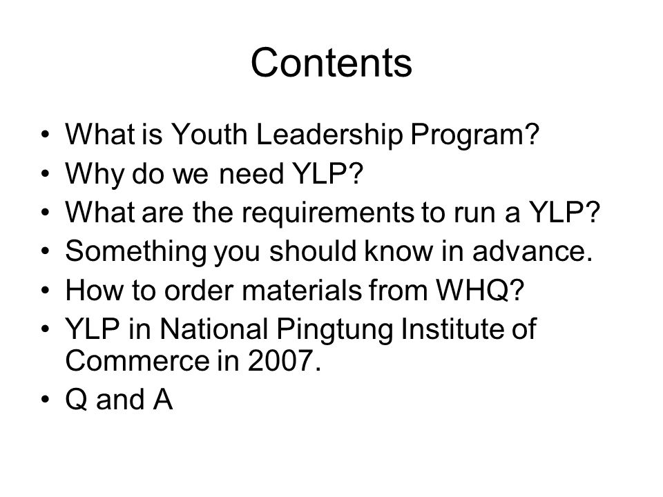 Session one on September 10, and 8 on October 29 YLP Contents –Chairmanship –Election officers –To give at least 3 speeches for participants –Evaluate others –Table topics speeches –Invite parents and guests to the final session