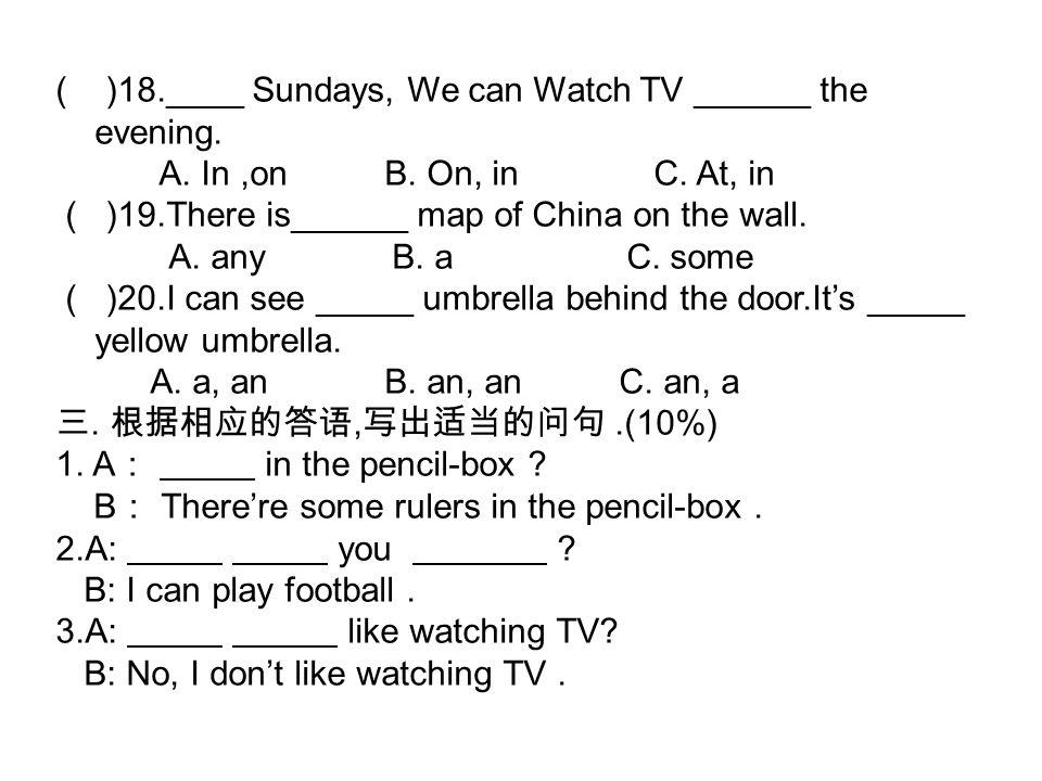 ( )18.____ Sundays, We can Watch TV ______ the evening.