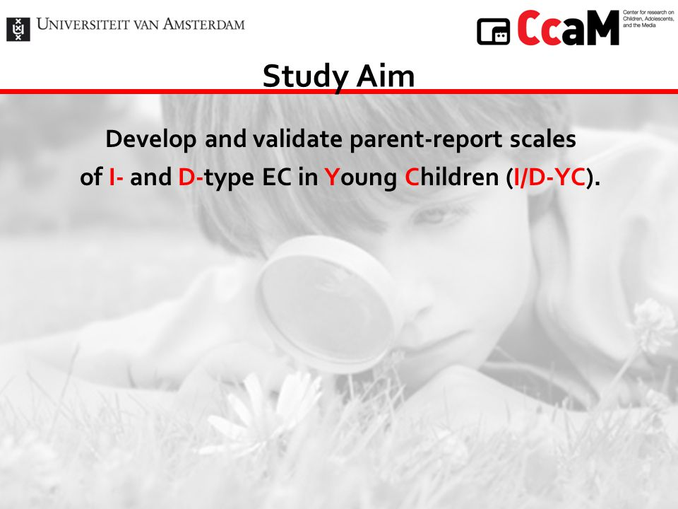Develop and validate parent-report scales of I- and D-type EC in Young Children (I/D-YC). Study Aim