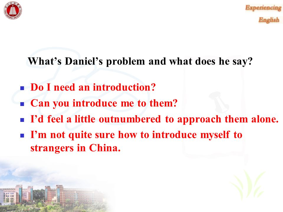 Dialogue Sample Study Read the first dialogue in pairs and tell us Daniel's problem in meeting a new friend, esp. a girl, and what he says to Yu Feng.