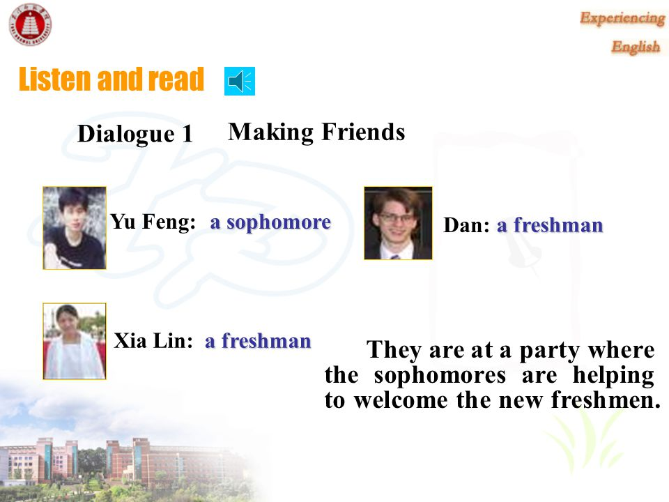 What do they say when Daniel and Xia Lin are introduced to each other? Hi. I'm just a freshman. You call me Dan. I'm a freshman, too, and so are all t