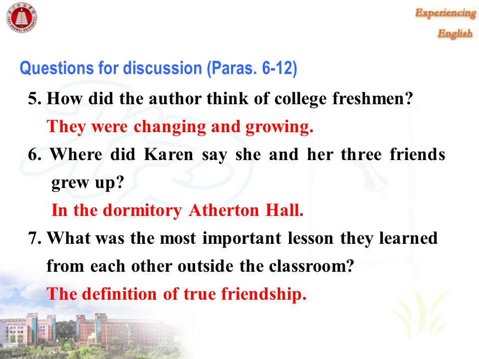 Question for discussion (Paras. 4-5) 4. Why was it hard for the four girls to say goodbye at the end of the freshman year? Because they had become clo