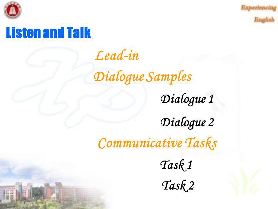 Lead-in Dialogue Samples Communicative Tasks Dialogue 1 Dialogue 2 Task 1 Task 2 Listen and Talk