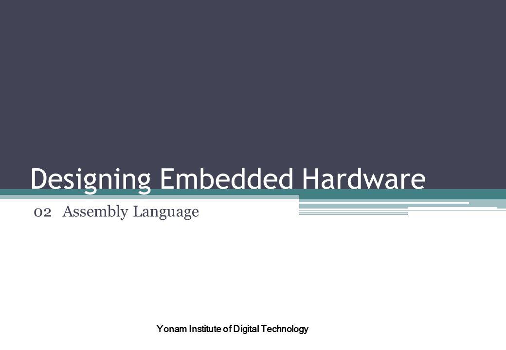 Designing Embedded Hardware 02 Assembly Language Yonam Institute of Digital Technology