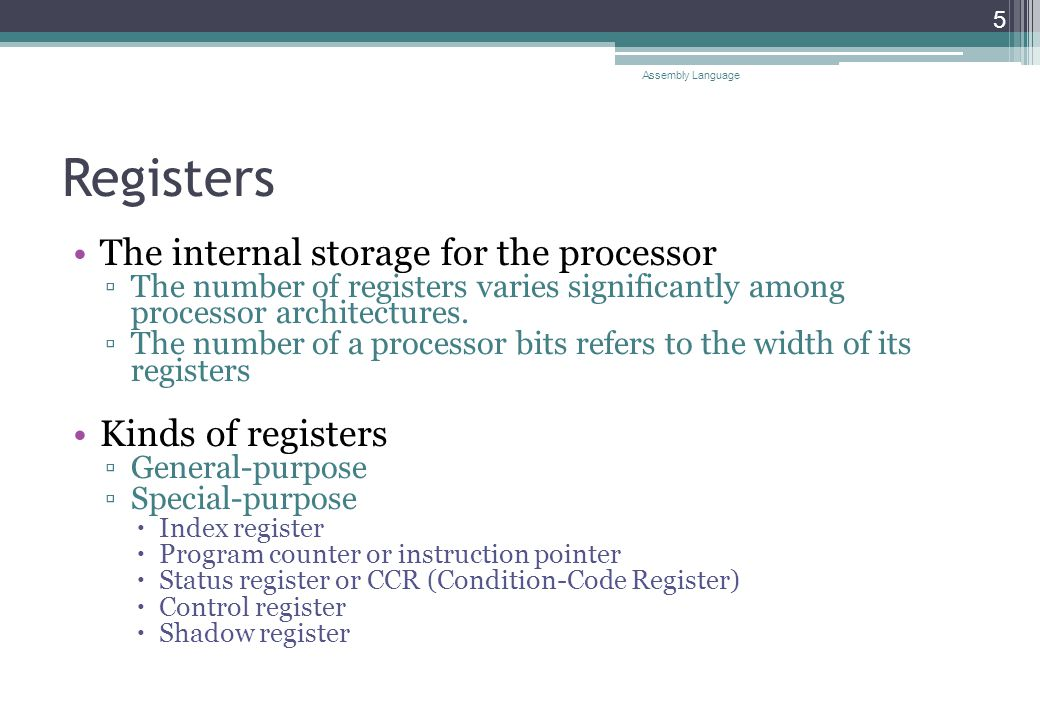 Registers The internal storage for the processor ▫The number of registers varies significantly among processor architectures.