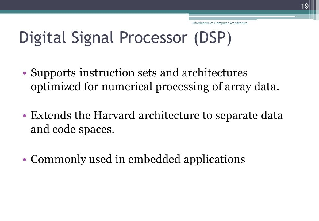 Digital Signal Processor (DSP) Supports instruction sets and architectures optimized for numerical processing of array data.