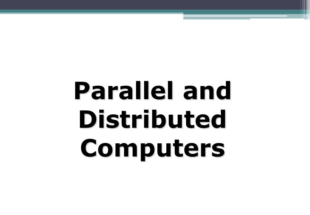 Parallel and DistributedComputers