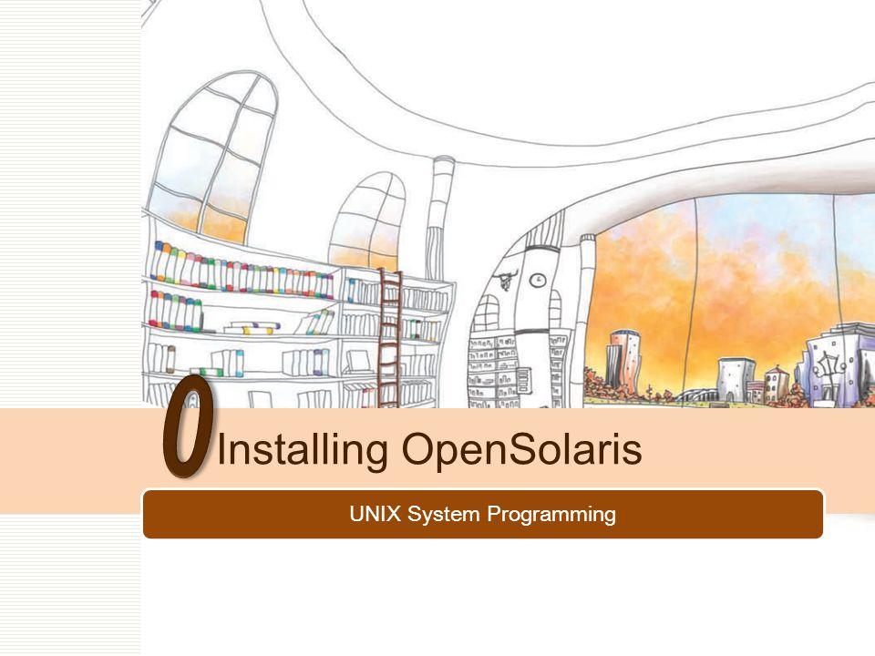 UNIX System Programming Installing OpenSolaris