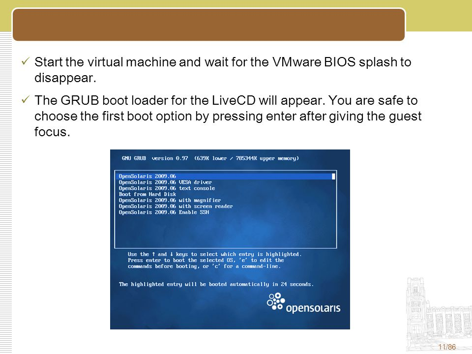 11/86 Start the virtual machine and wait for the VMware BIOS splash to disappear.