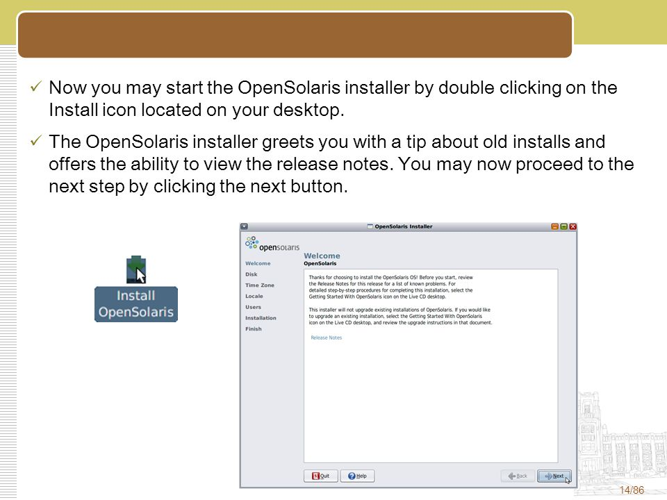 14/86 Now you may start the OpenSolaris installer by double clicking on the Install icon located on your desktop.