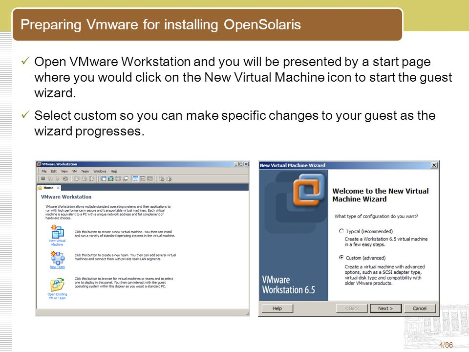 5/86 If you are using VMware Workstation 6.5, you will be asked to select a compatibility mode in case you are sharing your guest with older versions; otherwise you are safe to choose Workstation 6.5.