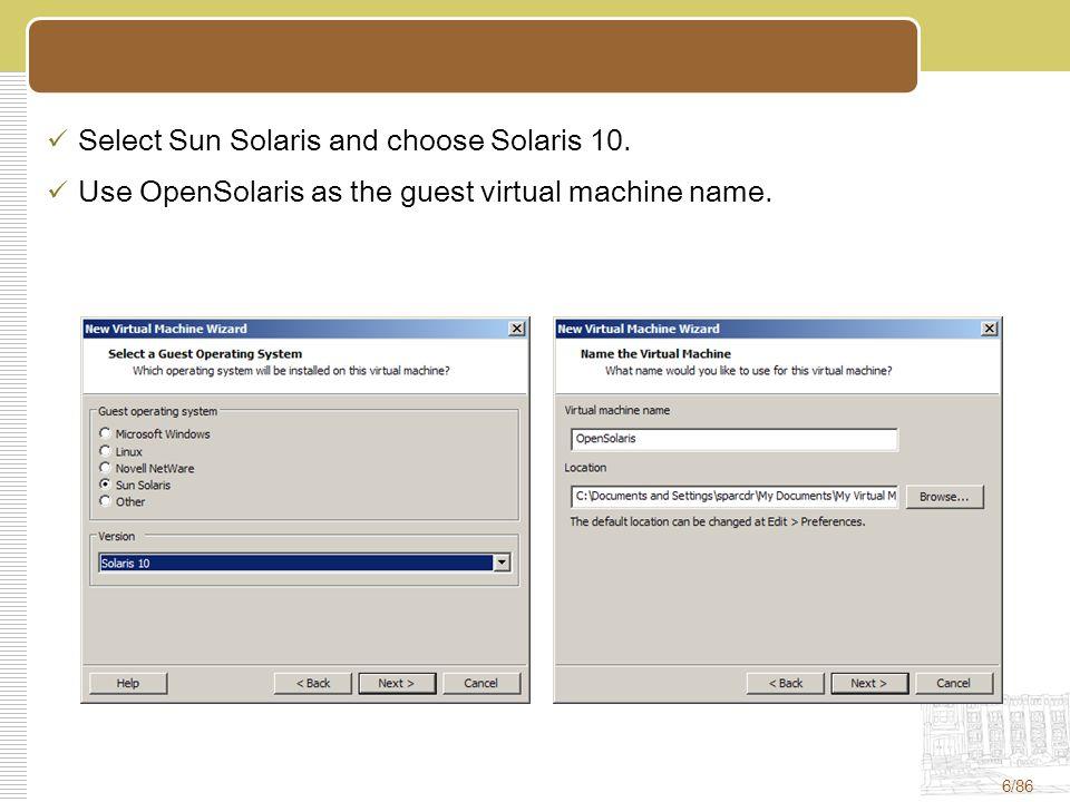 6/86 Select Sun Solaris and choose Solaris 10. Use OpenSolaris as the guest virtual machine name.
