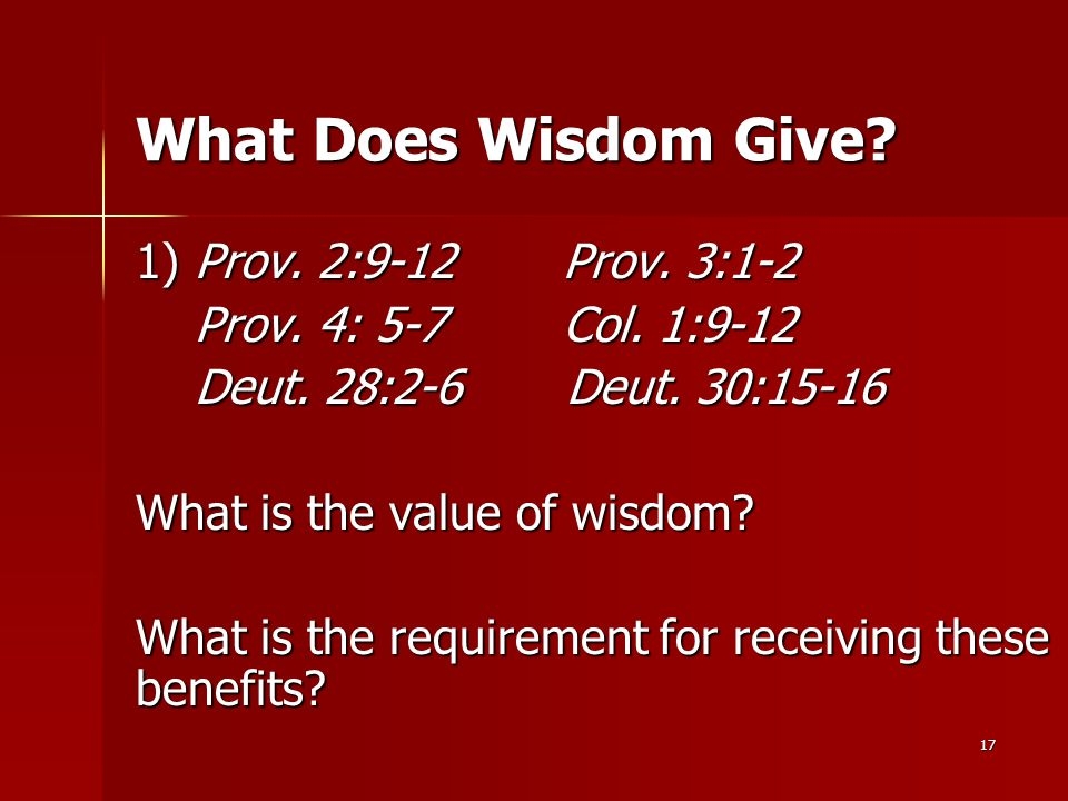 17 What Does Wisdom Give. 1) Prov. 2:9-12 Prov. 3:1-2 Prov.