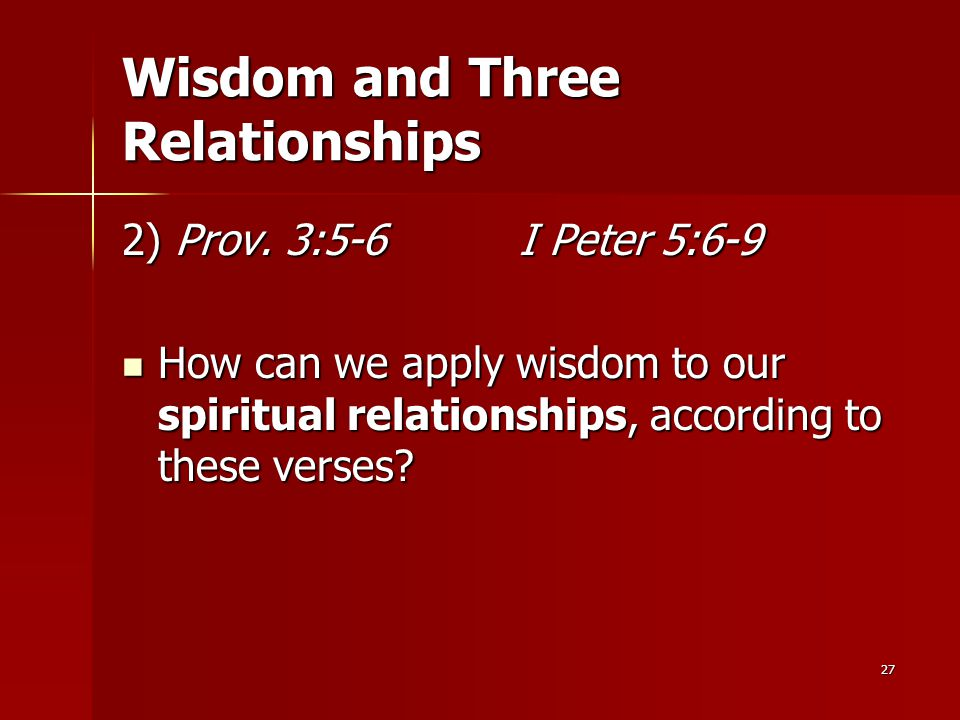 27 Wisdom and Three Relationships 2) Prov.