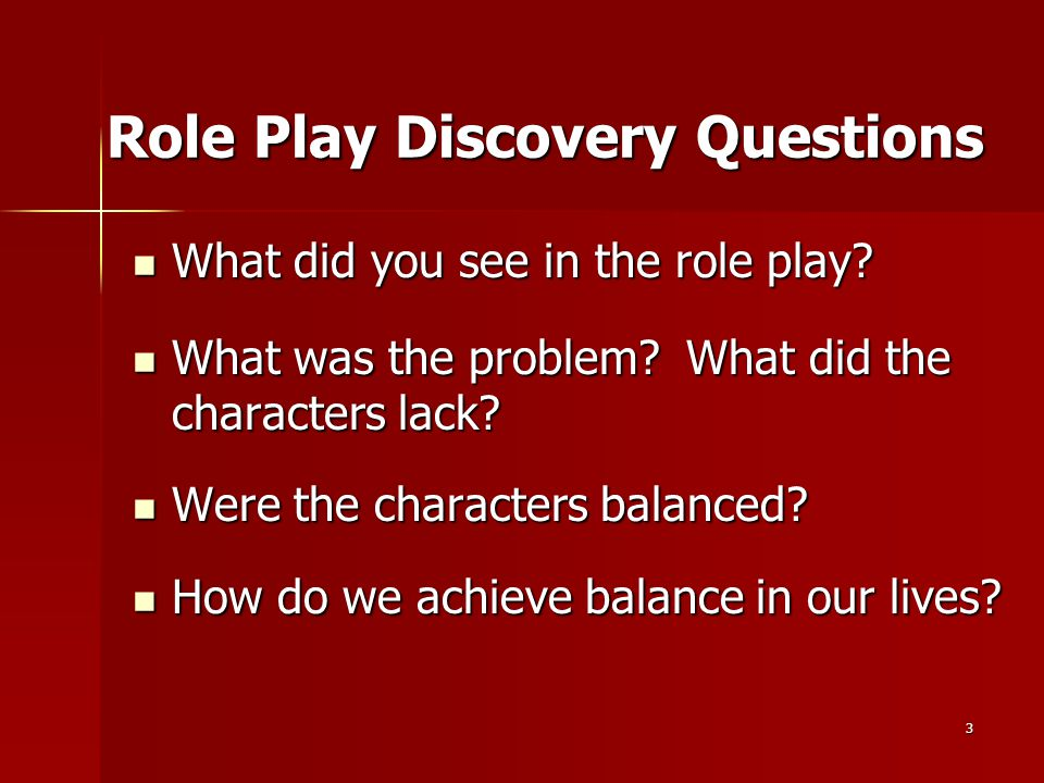 3 Role Play Discovery Questions What did you see in the role play.