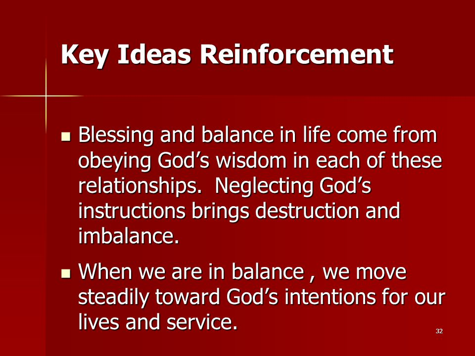 32 Key Ideas Reinforcement Blessing and balance in life come from obeying God's wisdom in each of these relationships.