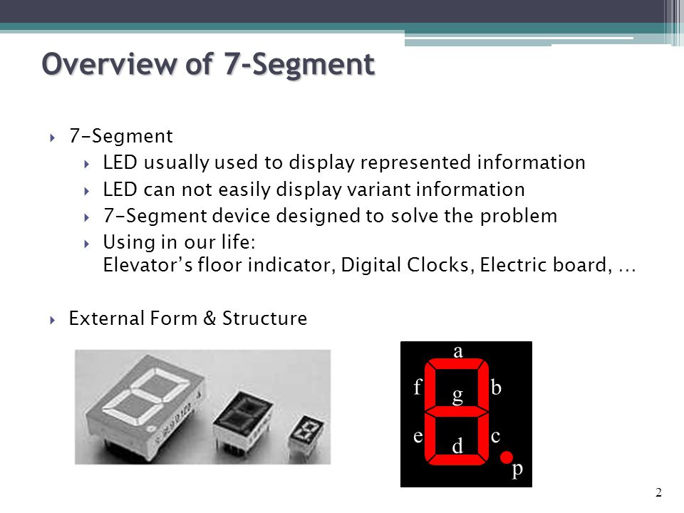 2  7-Segment  LED usually used to display represented information  LED can not easily display variant information  7-Segment device designed to so