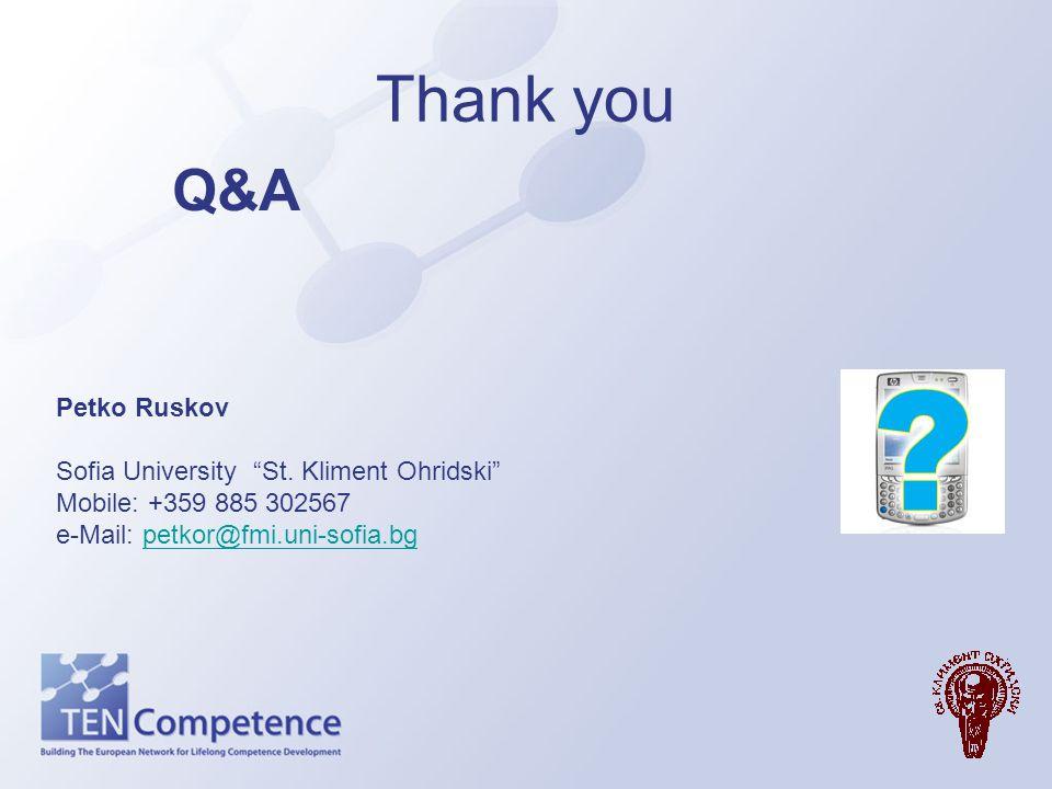 """Thank you Q&A Petko Ruskov Sofia University """"St. Kliment Ohridski"""" Mobile: +359 885 302567 e-Mail: petkor@fmi.uni-sofia.bgpetkor@fmi.uni-sofia.bg"""