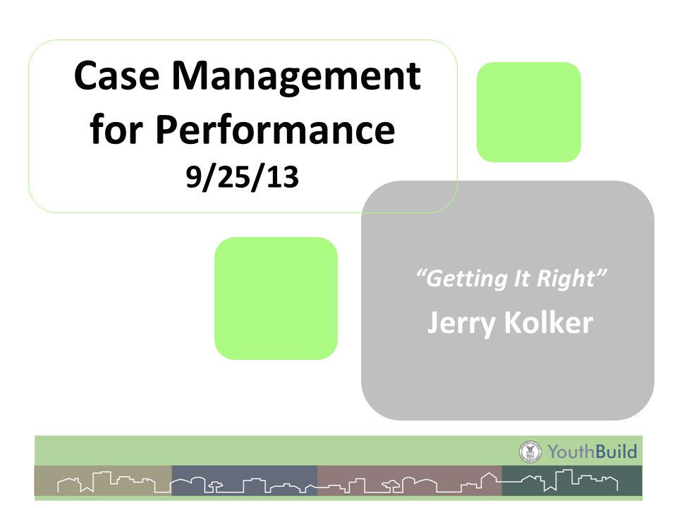 """Case Management for Performance 9/25/13 """"Getting It Right"""" Jerry Kolker"""