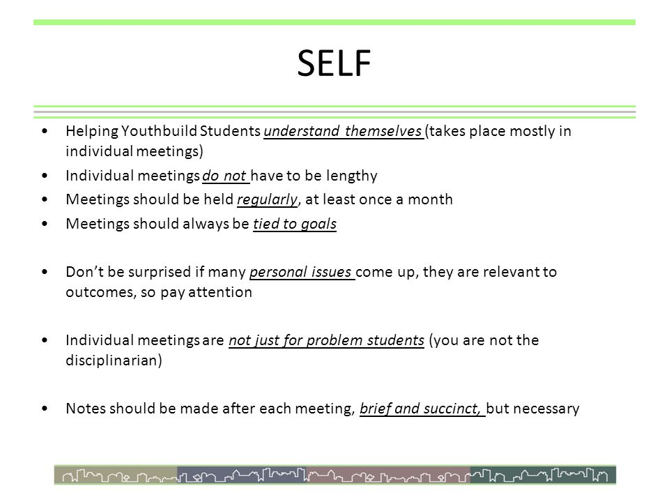 SELF Helping Youthbuild Students understand themselves (takes place mostly in individual meetings) Individual meetings do not have to be lengthy Meeti