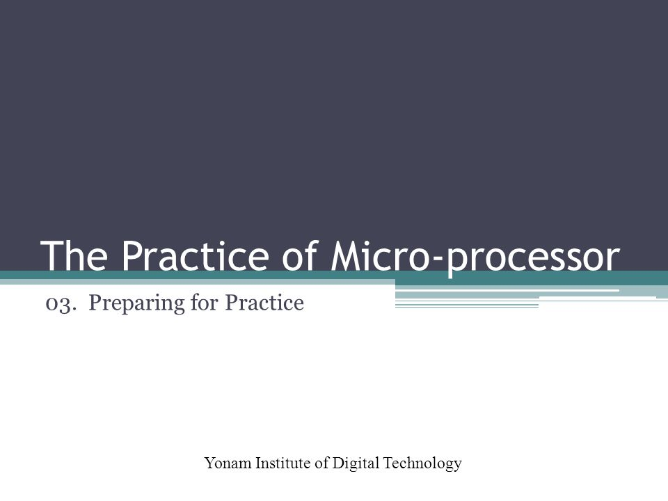 The Practice of Micro-processor Yonam Institute of Digital Technology 03. Preparing for Practice