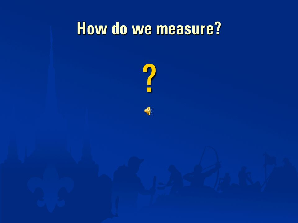 How do we measure? ?