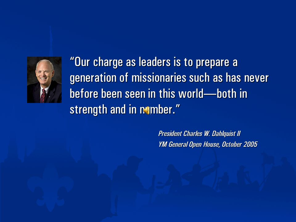"""Our charge as leaders is to prepare a generation of missionaries such as has never before been seen in this world ― both in strength and in number."""