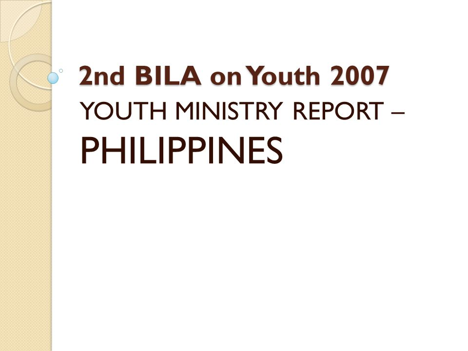 2nd BILA on Youth 2007 YOUTH MINISTRY REPORT – PHILIPPINES