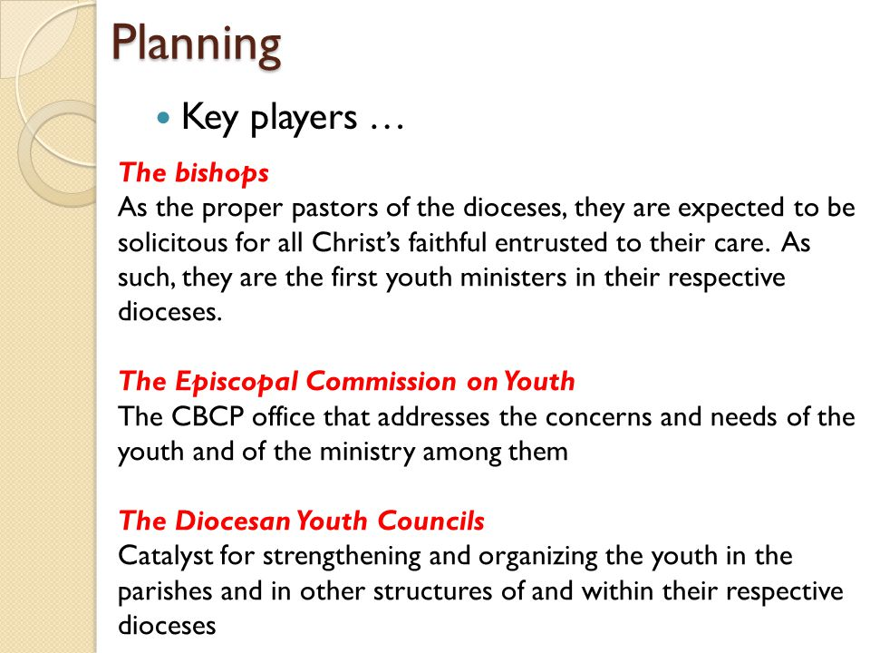 Planning Key players … The bishops As the proper pastors of the dioceses, they are expected to be solicitous for all Christ's faithful entrusted to th