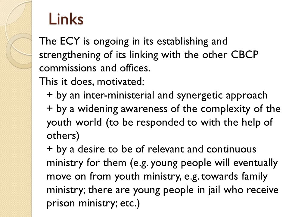 Links The ECY is ongoing in its establishing and strengthening of its linking with the other CBCP commissions and offices.