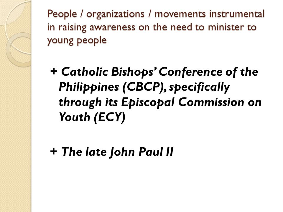 People / organizations / movements instrumental in raising awareness on the need to minister to young people + Catholic Bishops' Conference of the Phi