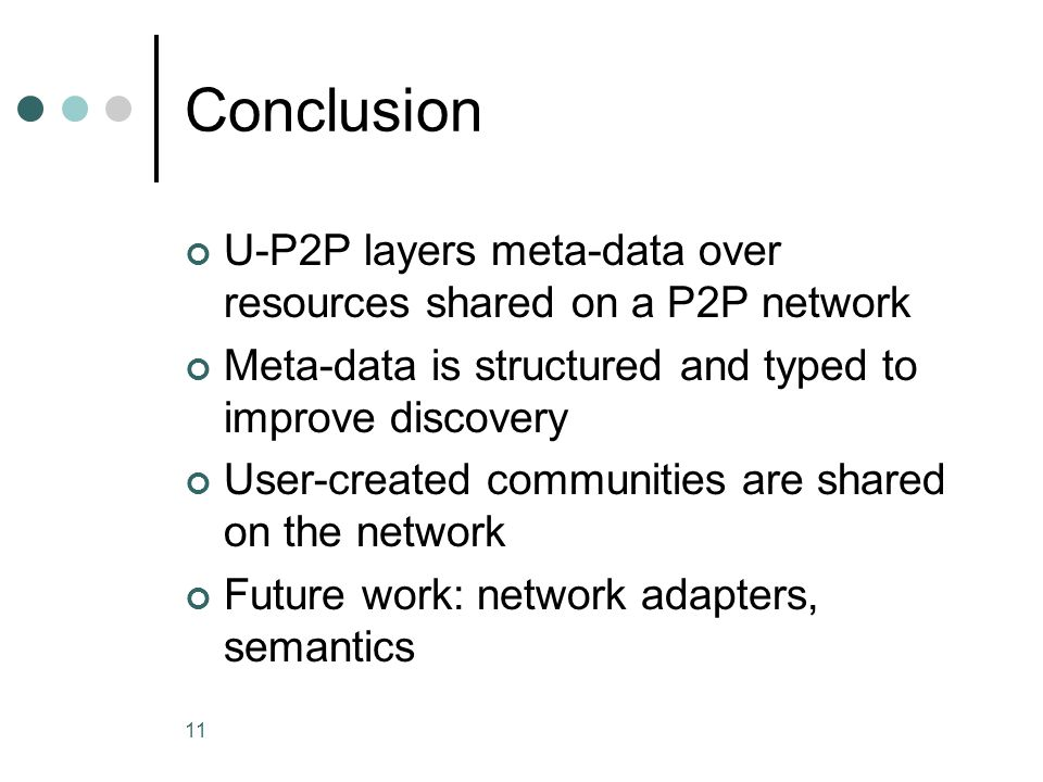 11 Conclusion U-P2P layers meta-data over resources shared on a P2P network Meta-data is structured and typed to improve discovery User-created communities are shared on the network Future work: network adapters, semantics