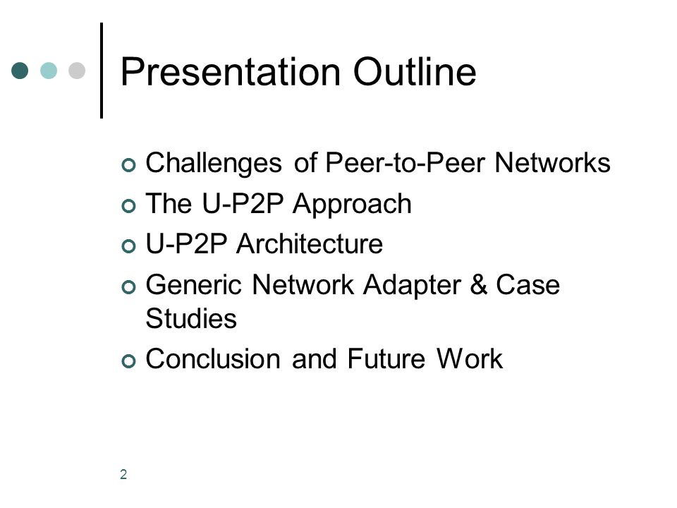 2 Presentation Outline Challenges of Peer-to-Peer Networks The U-P2P Approach U-P2P Architecture Generic Network Adapter & Case Studies Conclusion and Future Work