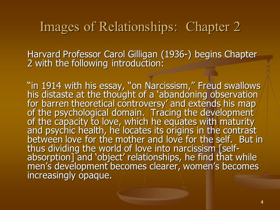 5 Images of Relationships: Chapter 2 Professor Gilligan continues: The problem arises because the contrast between mother and self yields two different relationships.