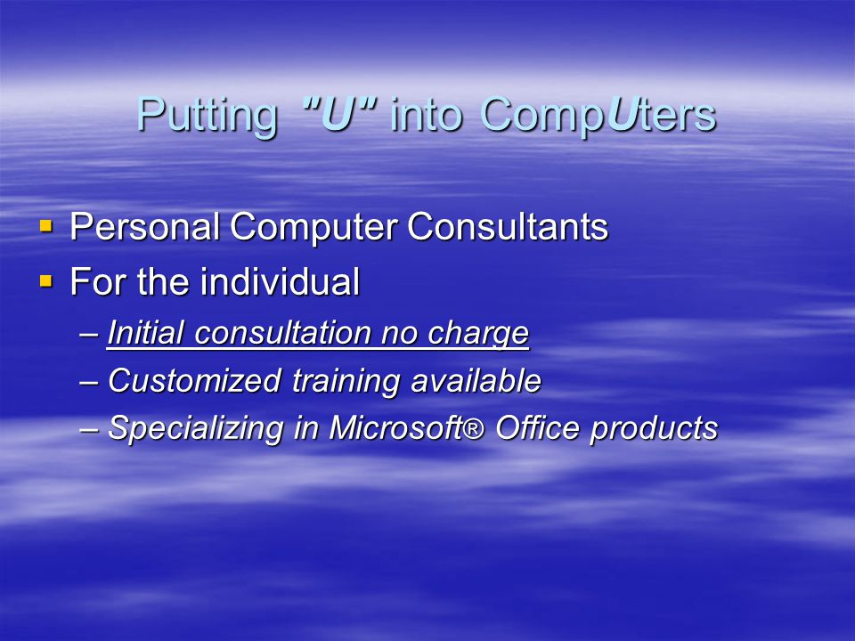 Welcome to P.C. & U A Business with the Individual and the Small Business in Mind By Pat Violando