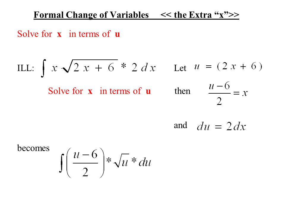 Formal Change of Variables > Solve for x in terms of u ILL: Let Solve for x in terms of u then and becomes
