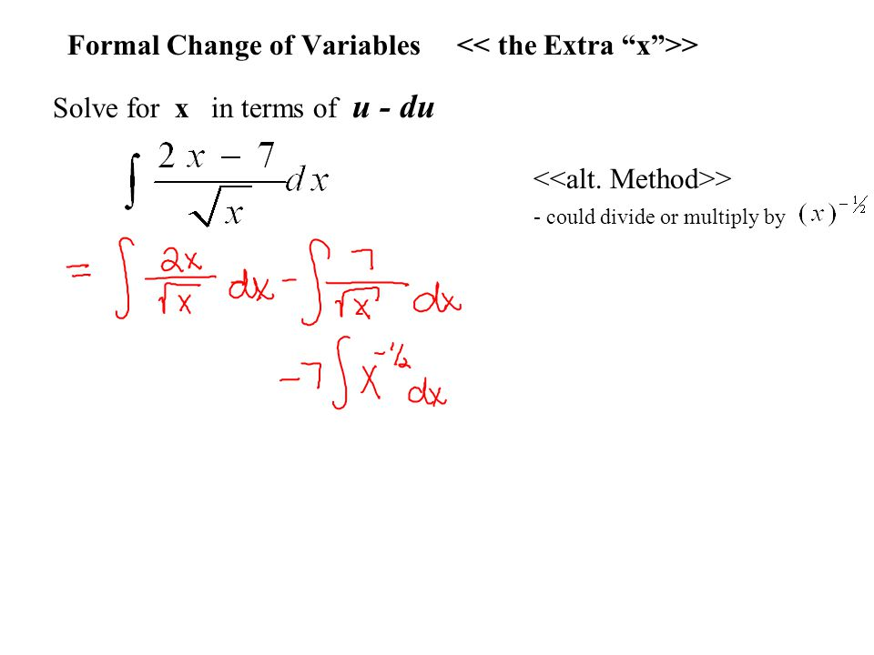 Formal Change of Variables > Solve for x in terms of u - du > - could divide or multiply by