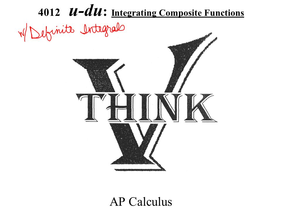 4012 u-du : Integrating Composite Functions AP Calculus