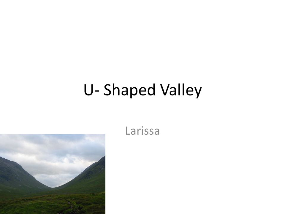U- Shaped Valley Larissa