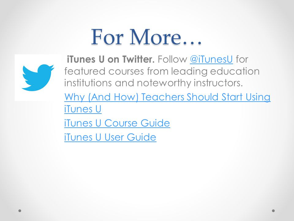 For More… iTunes U on Twitter. Follow @iTunesU for featured courses from leading education institutions and noteworthy instructors.@iTunesU Why (And H