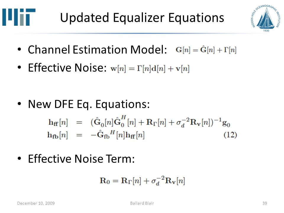 Updated Equalizer Equations Channel Estimation Model: Effective Noise: New DFE Eq.