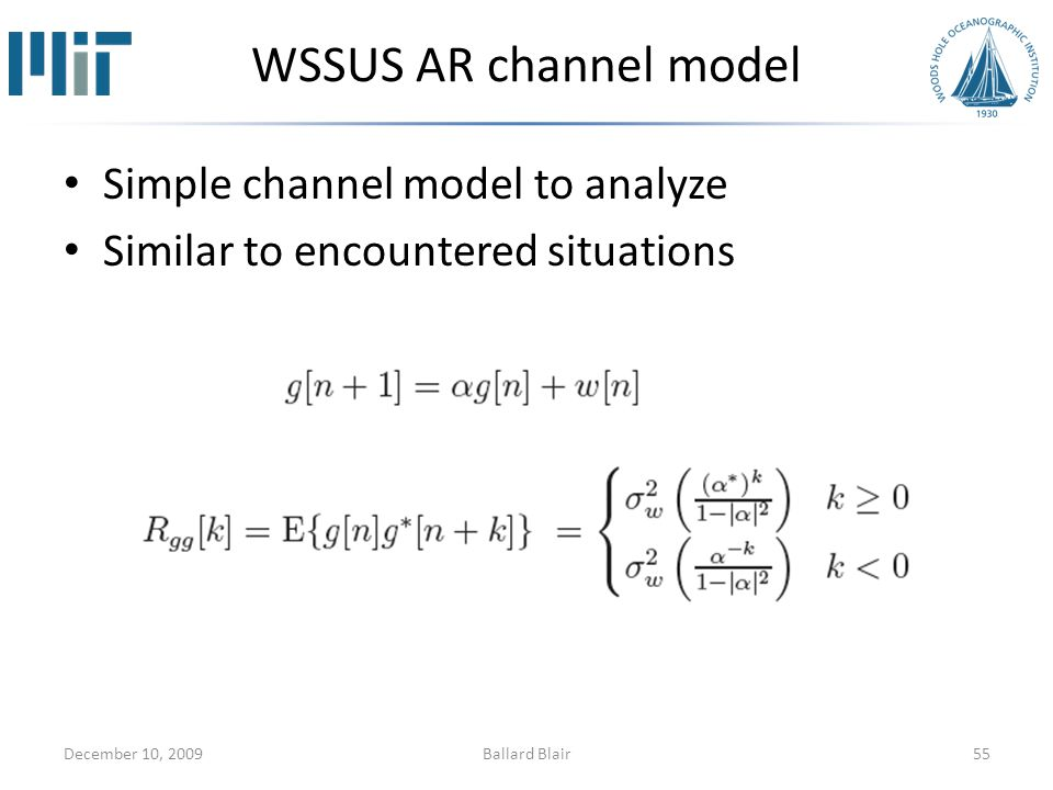 WSSUS AR channel model Simple channel model to analyze Similar to encountered situations December 10, 200955Ballard Blair