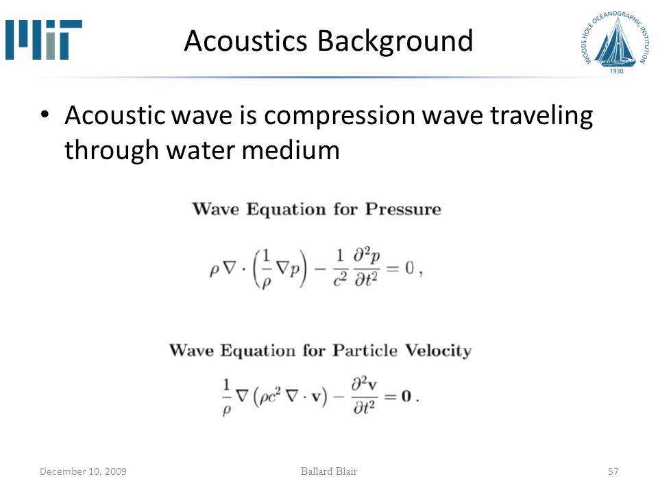 December 10, 2009 Ballard Blair 57 Acoustics Background Acoustic wave is compression wave traveling through water medium